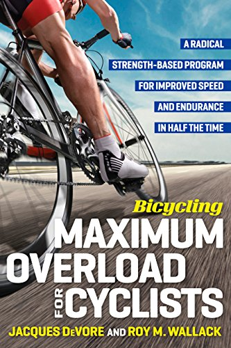 Bicycling Maximum Overload for Cyclists: A Radical Strength-Based Program for Improved Speed and Endurance in Half the Time: A Radical Strength-Based Program ... in Half the  Time (Bicycling -