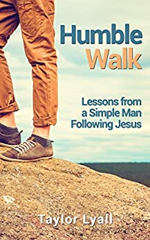 Humble Walk: Lessons from a Simple Man Following Jesus by [Lyall, Taylor]