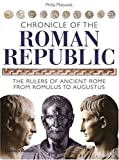 Chronicle of the Roman Republic: The Rulers of Ancient Rome from Romulus to Augustus (The Chronicles Series)