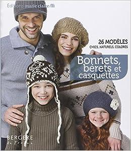 Amazon.fr - Bonnets, bérets et casquettes   26 modèles chics, naturels et  colorés - Bergère de France, Collectif - Livres 4694079bcd9