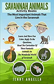 SAVANNAH ANIMALS. ACTIVITY BOOKS. THE MOST IMPORTANT ANIMALS THAT LIVE IN THE  SAVANNAH.: Learn and have fun color, reply to the questions,  read the curiosities of these fantastic animals ......