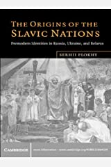 The Origins of the Slavic Nations: Premodern Identities in Russia, Ukraine, and Belarus Kindle Edition