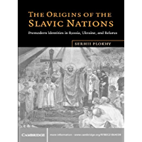 The Origins of the Slavic Nations: Premodern Identities in Russia, Ukraine, and Belarus