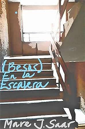 Besos) En la Escalera eBook: Saar, Mave J.: Amazon.es: Tienda Kindle