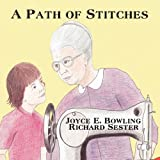 A Path of Stitches, Joyce E. Bowling and Richard Sester, 1456015206