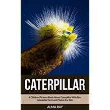 Caterpillar: A Children Pictures Book About Caterpillar With Fun Caterpillar Facts and Photos For Kids