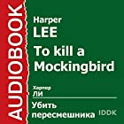 To Kill a Mockingbird [Russian Edition] Audiobook by Harper Lee Narrated by Georgy Kulikov, Elena Millioti, Oleg Tabakov, Anastasiya Georgiyevskaya, Bronislava Zakharova, Vera Popova, Lyudmila Ivanova