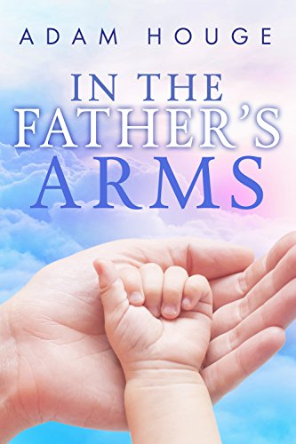 In the Father's Arms -a 30 Day Devotional