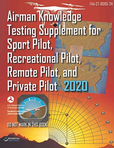FAA-CT-8080-2H Airman Knowledge Testing Supplement for Sport Pilot, Recreational Pilot, Remote Pilot, and Private Pilot: Geospatial Institute 2020 Edition