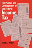 The Politics and Development of the Federal Income Tax, Witte, John F., 0299102009
