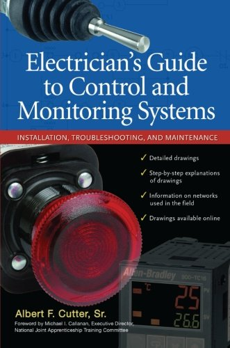 Electrician''s Guide to Control and Monitoring Systems: Installation, Troubleshooting, and Maintenance (The Electricians Guide To Inspection And Testing)