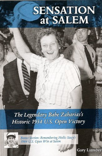 Sensation at Salem: The Legendary Babe Zaharias's Historic 1954 U.S. Open Victory by Gary Larrabee (2013-01-01)