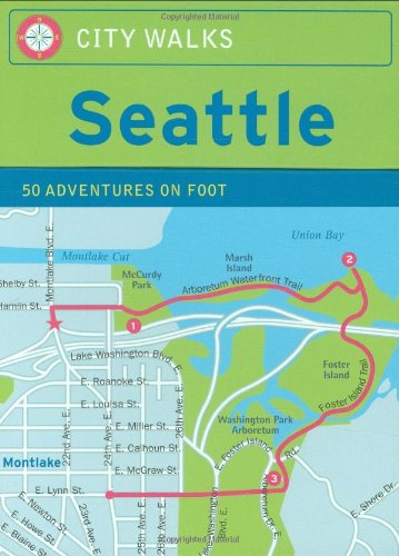 City Walks: Seattle 50 Adventures on Foot: 50 Adventures by Foot