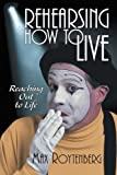 Rehearsing How to Live, Max Roytenberg, 1475909764