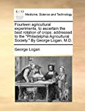 Fourteen Agricultural Experiments, to Ascertain the Best Rotation of Crops, George Logan, 1170875394
