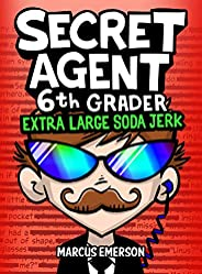 Secret Agent 6th Grader 3: Extra Large Soda Jerk (a hilarious book for children ages 9-12): From the Creator o
