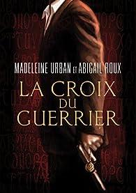 La croix du guerrier par Madeleine Urban