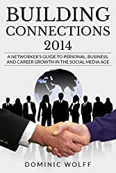 Building Connections 2014: A Networker's Guide To Personal, Business, and Career Growth In The Social Media Age (English Edition)