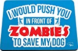Hippowarehouse I would push you in front of zombies to save my dog printed mouse mat pad accessory black rubber base 240mm x 190mm x 60mm