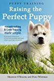 img - for Puppy Training: Raising the Perfect Puppy (A Guide to Housebreaking, Crate Training & Basic Dog Obedience) book / textbook / text book