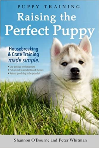 Puppy Training Raising The Perfect Puppy A Guide To Housebreaking