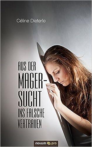 Aus der Magersucht ins falsche Vertrauen by C??line Dieterle (2015-01-13)