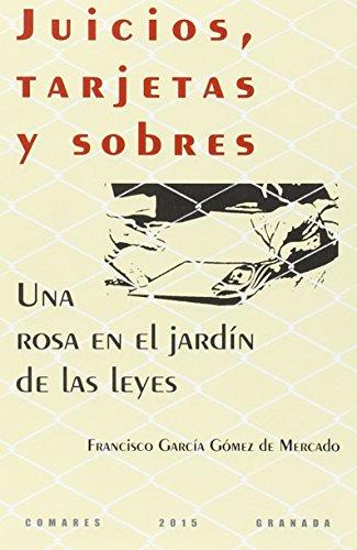 Descargar Libro Juicios, Tarjetas Y Sobres. Una Rosa En El Jardín De Las Leyes Fco. Garcia Gómez De Mercado