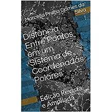 Distância Entre Pontos em um Sistema de Coordenadas Polares: Edição Revista e Ampliada (Portuguese Edition)