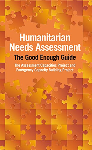 Humanitarian Needs Assessment: The Good Enough Guide (Humanitarian Needs Assessment The Good Enough Guide)