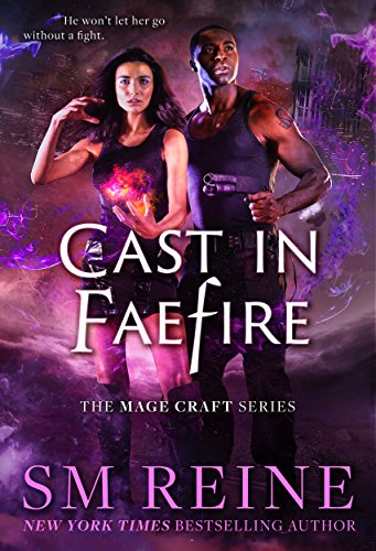 Cast in Faefire: An Urban Fantasy Romance (The Mage Craft Series Book 3) by [Reine, SM]