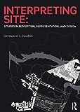 Interpreting Site : Studies in Perception, Representation, and Design, Baudoin, Genevieve S., 113802077X