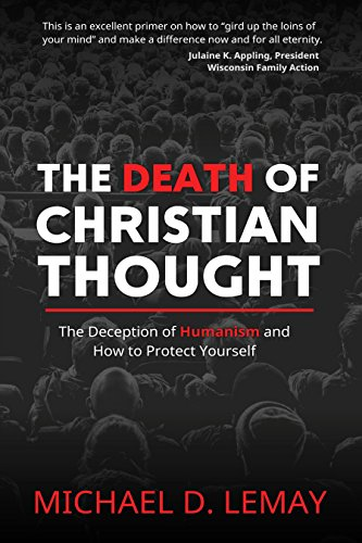 The Death of Christian Thought: The Deception of Humanism and How to Protect Yourself by [LeMay, Michael D.]