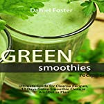 Green Smoothies Recipes: Ultimate Guide for Cleanse Recipes, 10 Days Green Smoothie Cleanse and Detox Plan | Daniel Foster