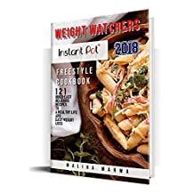 Weight Watchers Instant Pot 2018 Freestyle Cookbook: 121 Quick-Easy Delicious Recipes to a Healthy Life and Easy Weight Loss