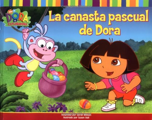 La canasta pascual de Dora (Dora's Easter Basket) (DORA LA EXPLORADORA/DORA THE EXPLORER (SPANISH)) (Spanish Edition) ()