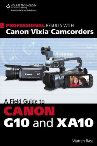 professional-results-with-canon-vixia-camcorders-a-field-guide-to-canon-g10-and-xa10-professional-re