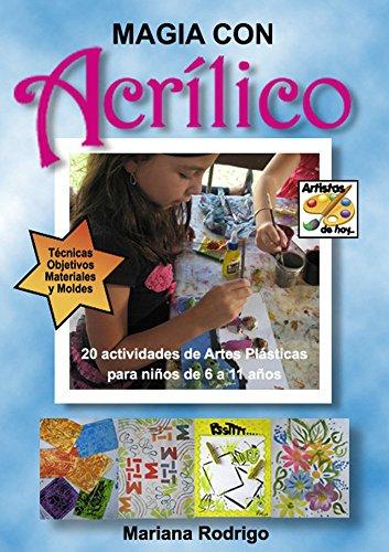 Magia con Acrílico: 20 actividades de Artes Plásticas para niños de 6 a 11 años