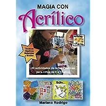 Magia con Acrílico: 20 actividades de Artes Plásticas para niños de 6 a 11 años (Artistas de Hoy) (Spanish Edition)