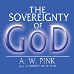 The Sovereignty of God  | A. W. Pink