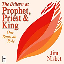 The Believer as Prophet, Priest & King