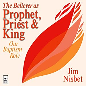 The Believer as Prophet, Priest & King Lecture