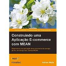 Construindo uma Aplicação E-Commerce com MEAN: Desenvolva uma Aplicação de E-Commerce do Começo ao Fim, em Tempo Real, Usando MEAN