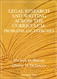 Legal Research and Writing Across the Curriculum : Problems and Exercises, Murray, Michael D. and DeSanctis, Christy H., 1599413981
