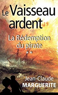 Le Vaisseau ardent, tome 2: La Rédemption du pirate par Jean-Claude Marguerite