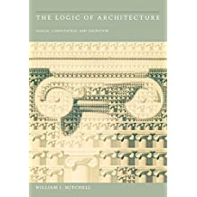 The Logic of Architecture: Design, Computation, and Cognition