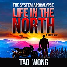 Life in the North: An Apocalyptic LitRPG: The System Apocalypse, Book 1 Audiobook by Tao Wong Narrated by Nick Podehl