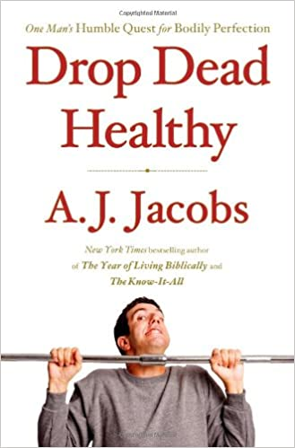 Drop Dead Healthy: One Mans Humble Quest for Bodily ...