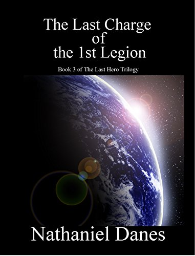 The Last Charge of the 1st Legion (The Last Hero Trilogy Book 3) by [Danes, Nathaniel]