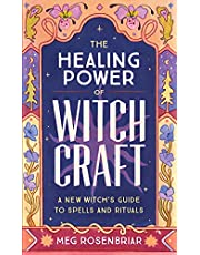 The Healing Power of Witchcraft: A New Witch's Guide to Spells and Rituals