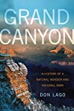 Grand Canyon: A History of a Natural Wonder and National Park (America s National Parks)